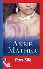 Raw Silk (Mills & Boon Modern) (The Anne Mather Collection) ebook by Anne Mather