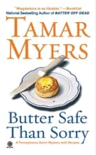 Butter Safe Than Sorry - A Pennsylvania Dutch Mystery ebook by Tamar Myers