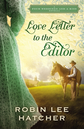 Love Letter to the Editor - A Four Weddings and A Kiss Novella ebook by Robin Lee Hatcher
