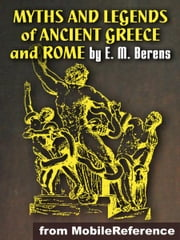 Myths And Legends Of Ancient Greece And Rome: Illustrated (Mobi Classics) ebook by E.M. Berens