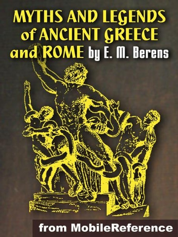 Myths and Legends of Ancient Greece and Rome (Illustrated)