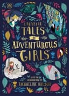Ladybird Tales of Adventurous Girls - With an Introduction From Jacqueline Wilson ebook by