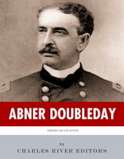 American Legends: The Life of Abner Doubleday ebook by Charles River Editors