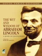 The Wit and Wisdom of Abraham Lincoln ebook by Abraham Lincoln,Bob Blaisdell