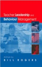 Teacher Leadership and Behaviour Management ebook by Bill Rogers