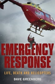 Emergency Response - Life, Death and Helicopters ebook by Dave Greenberg