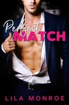 Perfect Match - A Romantic Comedy ebook by Lila Monroe