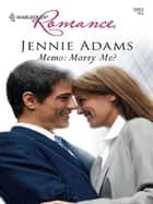 Memo: Marry Me? ebook by Jennie Adams