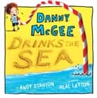Danny McGee Drinks the Sea ebook by Andy Stanton, Neal Layton