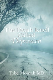 The Death Knell Called Depression ebook by Tobe Momah