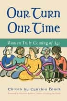 Our Turn Our Time - Women Truly Coming of Age ebook by Cynthia Black, Christina Baldwin