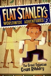 Flat Stanley's Worldwide Adventures #2: The Great Egyptian Grave Robbery ebook by Jeff Brown