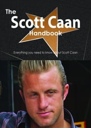 The Scott Caan Handbook - Everything you need to know about Scott Caan ebook by Smith, Emily