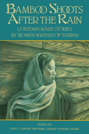 Bamboo Shoots After the Rain - Contemporary Stories by Women Writers of Taiwan ebook by