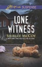 Lone Witness (Mills & Boon Love Inspired Suspense) (FBI: Special Crimes Unit, Book 4) eBook by Shirlee McCoy