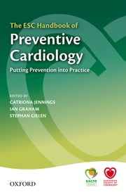 The ESC Handbook of Preventive Cardiology - Putting Prevention into Practice ebook by Catriona Jennings,Ian Graham,Stephan Gielen