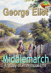 Middlemarch: A Study of Provincial Life - (With Audiobook Link) ebook by George Eliot