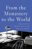 From the Monastery to the World - The Letters of Thomas Merton and Ernesto Cardenal ebook by Thomas Merton, Ernesto Cardenal, Jessie Sandoval,...