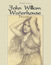John William Waterhouse - Drawings ebook by Daniel Coenn