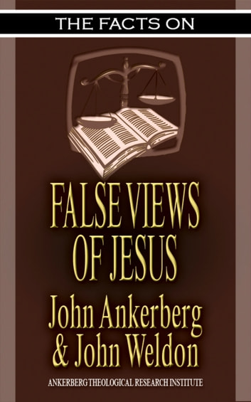 The Facts on False Views of Jesus ebooks by John Ankerberg