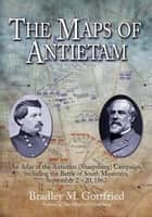 The Maps of Antietam ebook by Bradley Gottfried