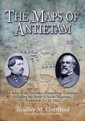 The Maps of Antietam - An Atlas of the Antietam (Sharpsburg) Campaign, including the Battle of South Mountain, September 2 - 20, 1862 ebook by Bradley Gottfried