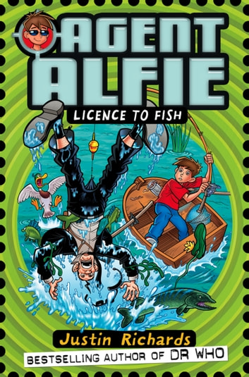 Licence to Fish (Agent Alfie, Book 3) ebook by Justin Richards