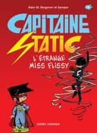 Capitaine Static 3 - L'Étrange Miss Flissy ebook by Alain M. Bergeron, Samuel Parent