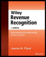 Wiley Revenue Recognition plus Website - Understanding and Implementing the New Standard ebook by Joanne M. Flood