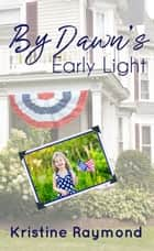 By Dawn's Early Light - Celebration, #1 ebook by Kristine Raymond