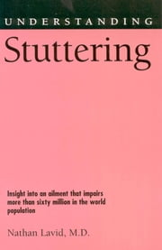 Understanding Stuttering ebook by M.D., Nathan Lavid