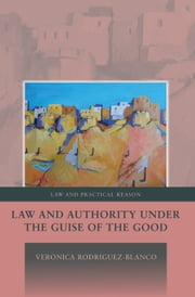 Law and Authority under the Guise of the Good, ebook by Veronica Rodriguez-Blanco