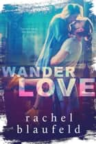 Wanderlove ebook by Rachel Blaufeld
