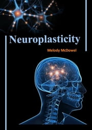 Neuroplasticity ebook by Melody MyDowel