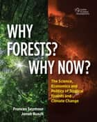 Why Forests? Why Now? - The Science, Economics, and Politics of Tropical Forests and Climate Change ebook by Frances Seymour, Jonah Busch