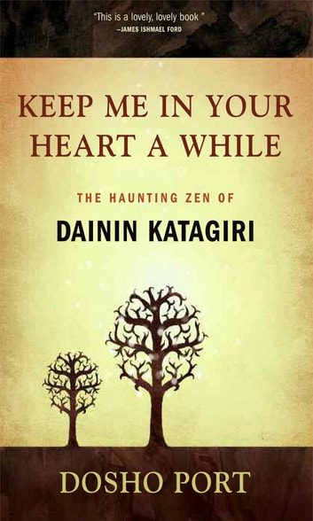 Keep Me in Your Heart a While - The Haunting Zen of Dainin Katagiri ebook by Dosho Port