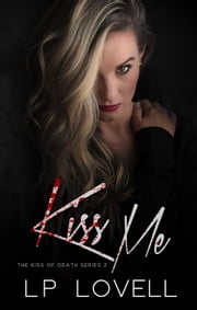 Kiss Me - Kiss of Death, #2 ebook by LP Lovell