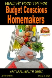 Healthy Food Tips for Budget Conscious Homemakers ebook by Dueep J. Singh