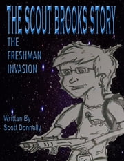 The Scout Brooks Story: The Freshman Invasion ebook by Scott Donnelly