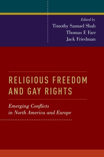 Religious Freedom and Gay Rights - Emerging Conflicts in the United States and Europe ebook by Jack Friedman
