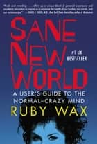Sane New World - A User's Guide to the Normal-Crazy Mind ebook by Ruby Wax
