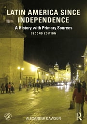 Latin America since Independence - A History with Primary Sources ebook by Alexander Dawson