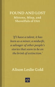 Found and Lost - Mittens, Miep, and Shovelfuls of Dirt ebook by Alison Leslie Gold
