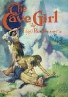 The Cave Girl ebook by Edgar Rice Burroughs