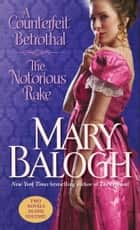 A Counterfeit Betrothal/The Notorious Rake - Two Novels in One Volume ebook by Mary Balogh