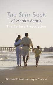 The Slim Book of Health Pearls - The Perfect Prescription ebook by Sheldon Cohen and Megan Godwin