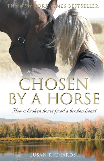 Chosen By A Horse - How A Broken Horse Fixed A Broken Heart ebook by Susan Richards