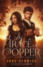 A Trace of Copper - A Steampunk Romance ebook by