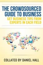 The Crowdsourced Guide To Business ebook by Daniel Hall