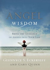 Angel Wisdom - Bring the Guidance of Angels into Your Life ebook by Glennyce Eckersley,Gary Quinn